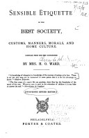 Sensible Etiquette of the Best Society (1878) - Written by Mrs. H. O Ward and Published by Porter and Coates in Philadelphia. The 18th Edition was Published in 1918.